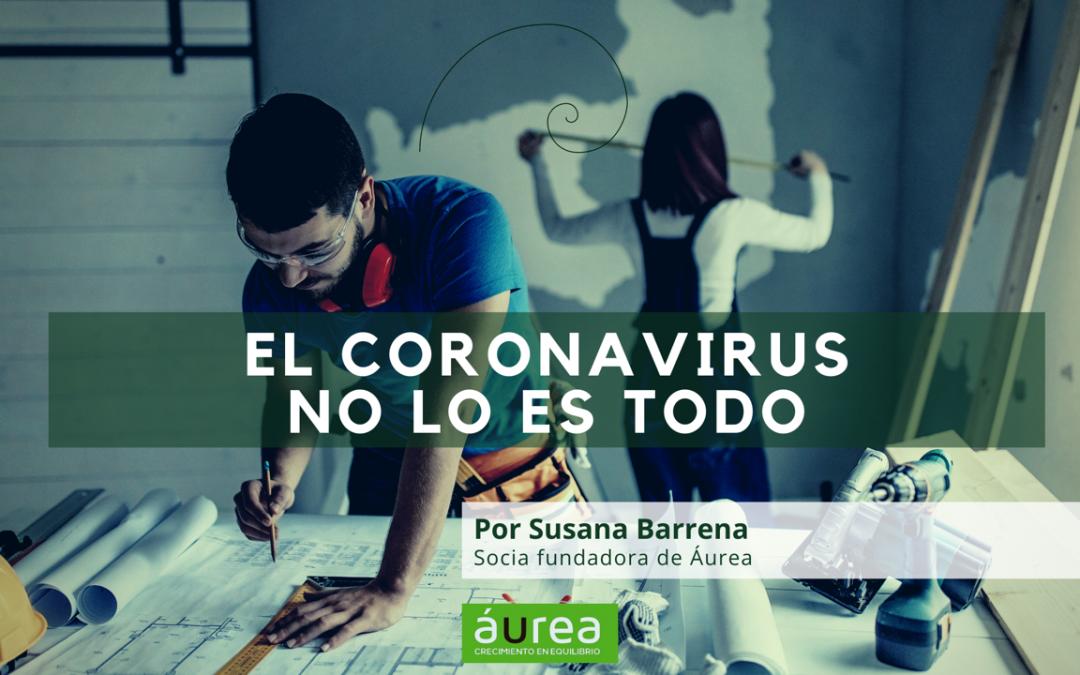 El coronavirus no lo es todo